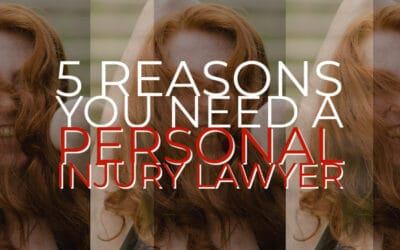 5 Reasons You Need a Personal Injury Lawyer
