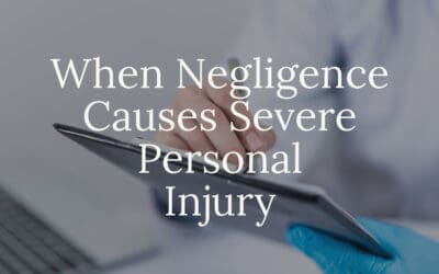 When Negligence Causes Severe Personal Injury